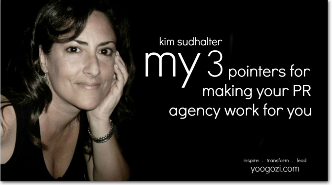 Kim Sudhalter: My 3 Pointers for Making Your PR Agency Work For You