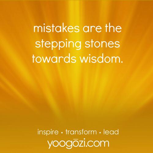 mistakes are the stepping stones towards wisdom.