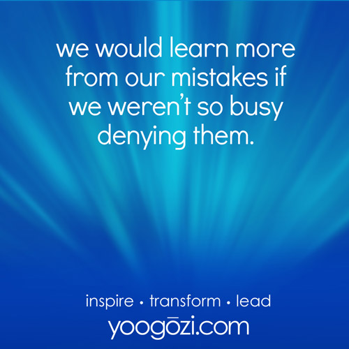 we would learn more from our mistakes if we weren't so busy denying them.
