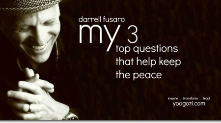 Darrell Fusaro My 3 Top Questions That Help Keep The Peace yoogozi