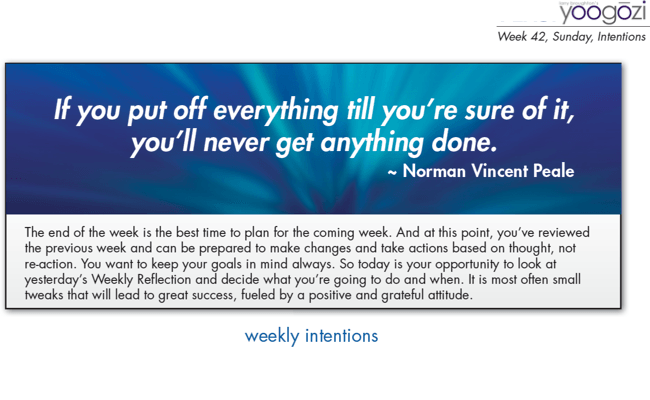 If you put off everything till you're sure of it, you'll never get anything done. Norman Vincent Peale.