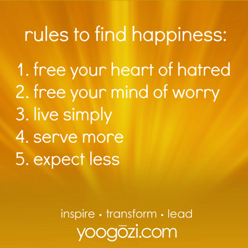 rules to find happiness. free your heart of hatred. free your mind of worry. live simply. serve more. expect less.