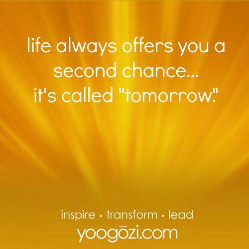 """life always offers you a second chance...it's called """"tomorrow""""."""