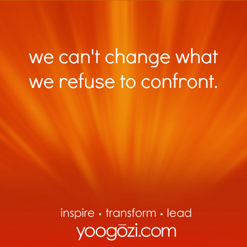 we can't change what we refuse to confront.