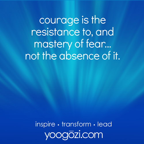 courge is the resistance to, and mastery of fear... not the absence of it.
