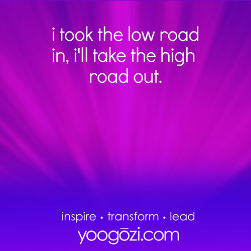 i took the low road in, i'll take the high road out.
