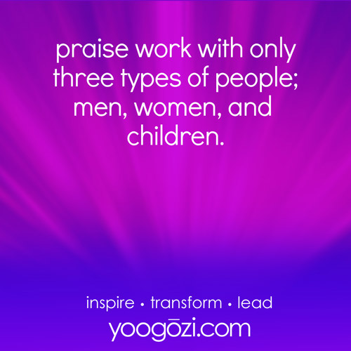 praise work with only three types of people; men, women, and children.