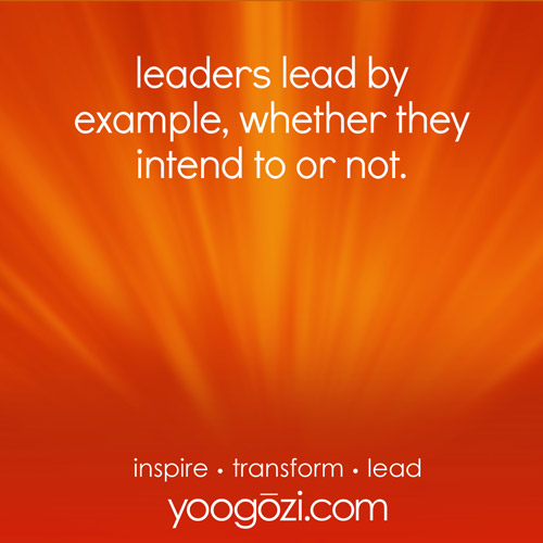 leaders lead by example, whether they intend to or not.