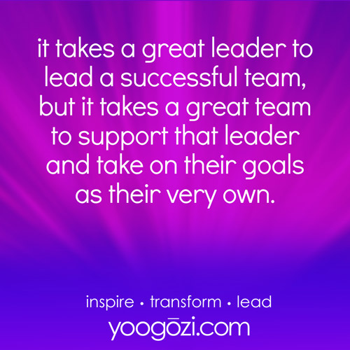 it takes a great leader to lead a successful team, but it takes a great team to support that leader and take on their goals as their very own.