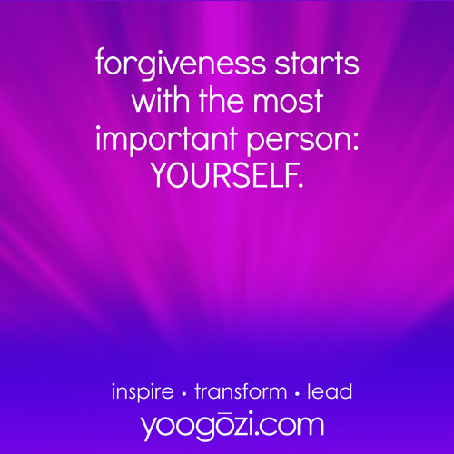 forgiveness starts with the most important person: YOURSELF.
