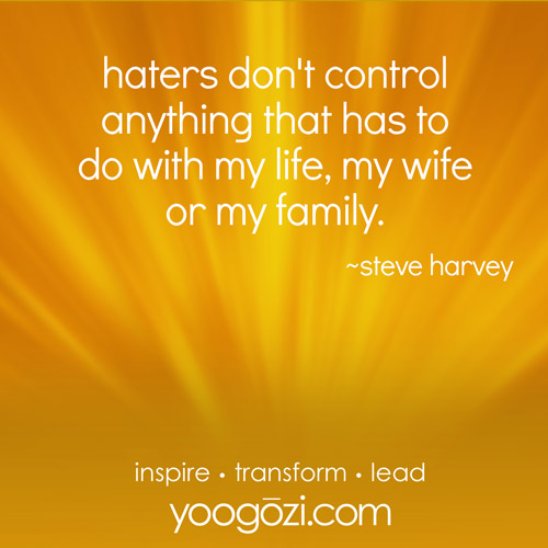 haters don't control anything that has to do with my life, my wife or my family. ~steve harvey