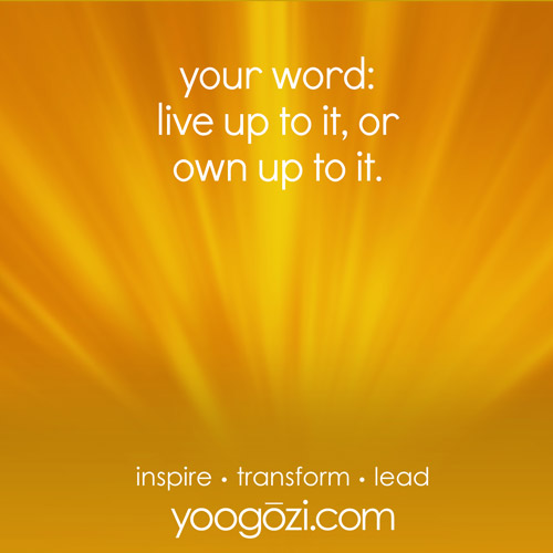 your word: live up to it, or own up to it.