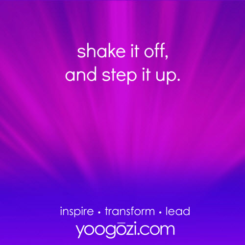 shake it off, and step it up.