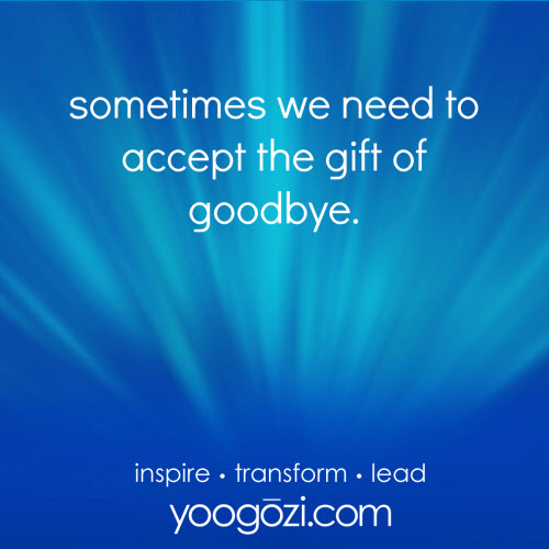 sometimes we need to accept the gift of goodbye.