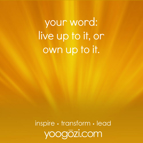 your word live up to it, or own up to it.