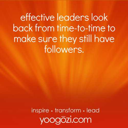 effective leaders look back from time-to-time to make sure they still have followers.