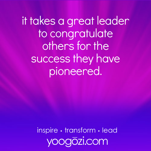 it takes a great leader to congratulate others for the success they have pioneered.