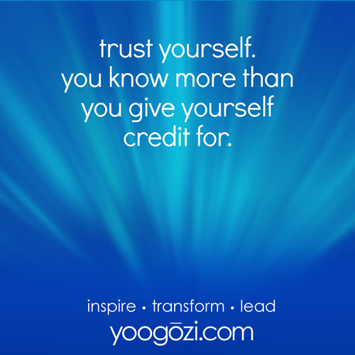 trust yourself. you know more than you give yourself credit for.