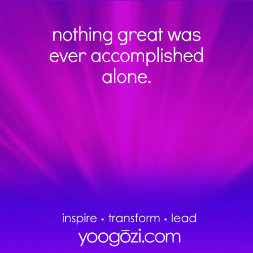 nothing great was ever accomplished alone.