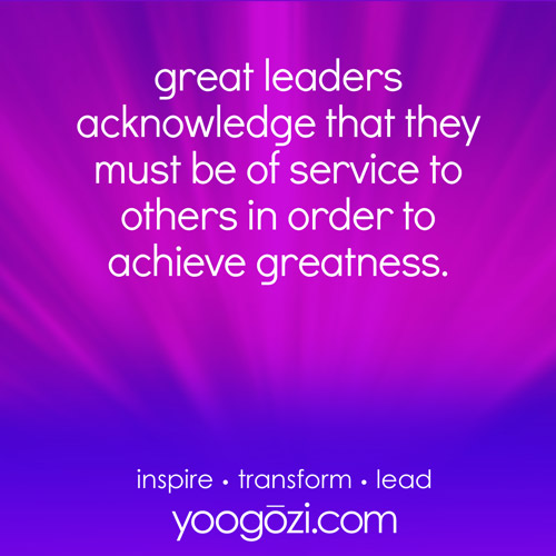 great leaders acknowledge that they must be of service to others in order to achieve greatness.