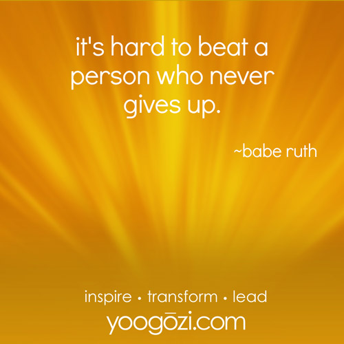 it's hard to beat a person who never gives up. ~babe ruth
