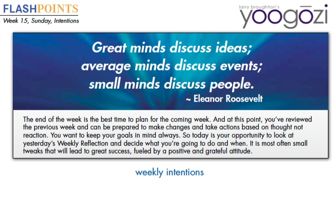 Great minds discuss ideas; average minds discuss events; small minds discuss people. Eleanor Roosevelt.