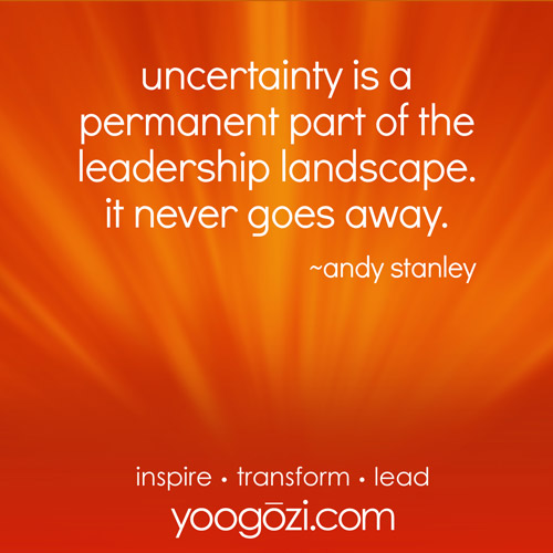 uncertainty is a permanent part of the leadership landscape. it never goes away. ~andy stanley