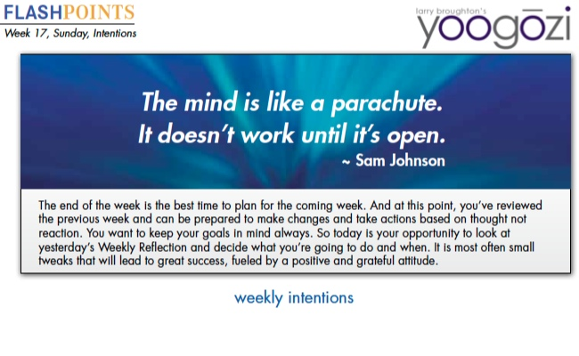 The mind is like a parachute. It doesn't work until it's open. ~ Sam Johnson