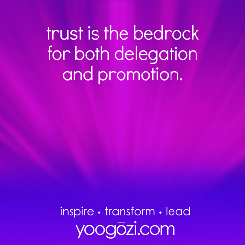 trust is the bedrock for both delegation and promotion.