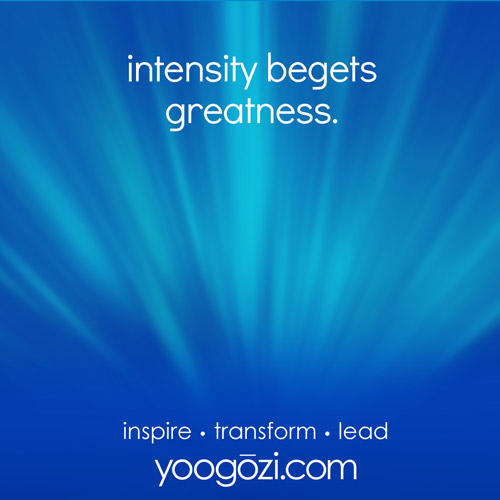 intensity begets greatness