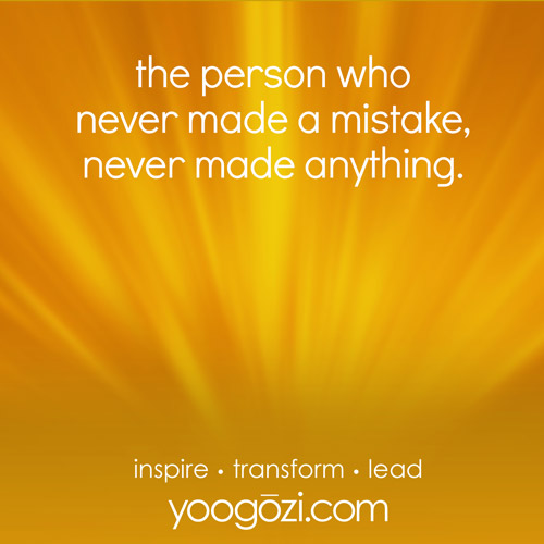 the person who never made a mistake, never made anything.