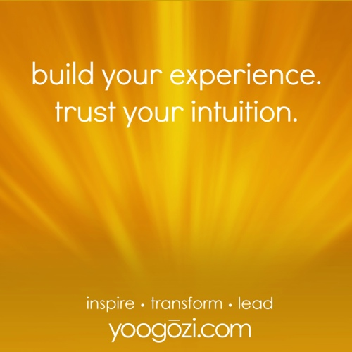 build your experience trust your intuition yoogozi larry broughton leadership inspiration motivation