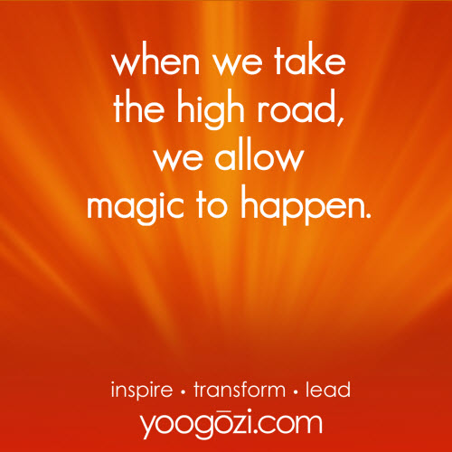 when we take the high road, we allow magic to happen.