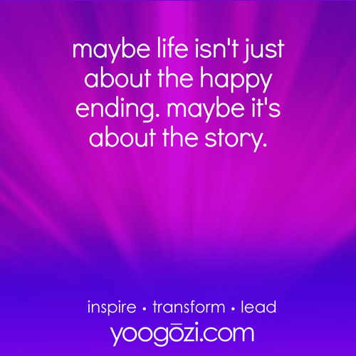 maybe life isn't just about the happy ending. maybe it's about the story.