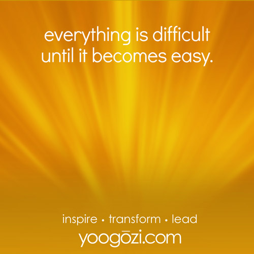 everything is difficult until it becomes easy.