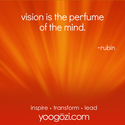vision is the perfume of the mind. ~rubin