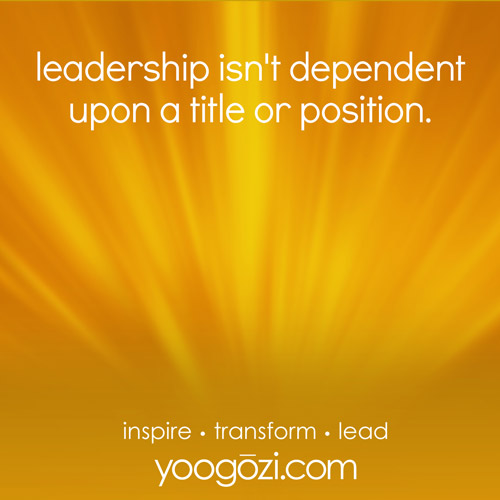 leadership isn't dependent upon a title or position.