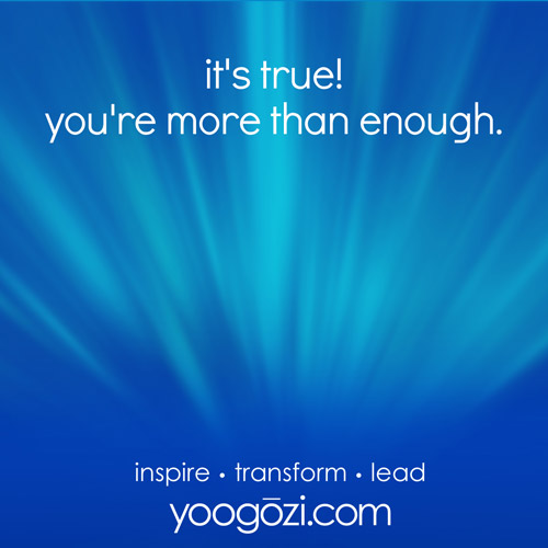 it's true! you're more than enough.