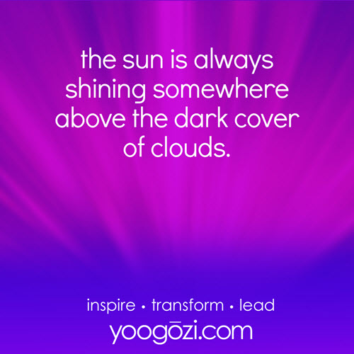 the sun is always shining somewhere above the dark cover of clouds.