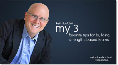 Keith Baldwin My 3 favorite tips for building strengths based teams
