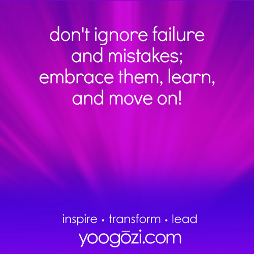 don't ignore failure and mistakes; embrace them, learn, and move on!