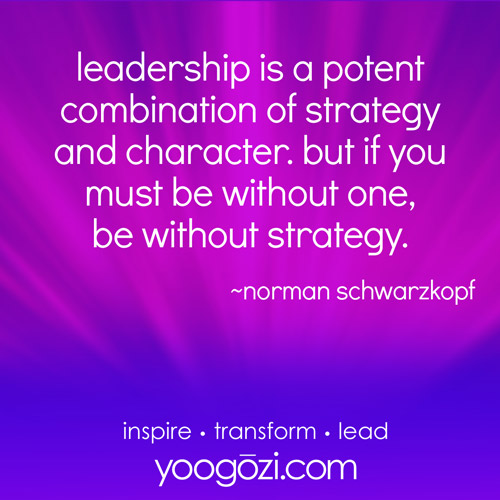 leadership is a potent combination of strategy and character but if you must be without one be without strategy yoogozi larry broughton leadership inspiration motivation