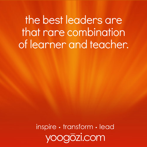 the best leaders are that rare combination of learner and teacher.