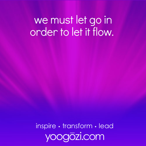 we must let go in order to let it flow.