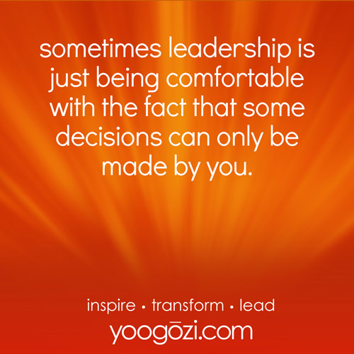 sometimes leadership is just being comfortable with the fact that some decisions can only be made by you.