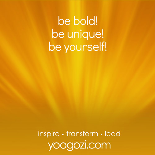 be bold! be unique! be yourself!