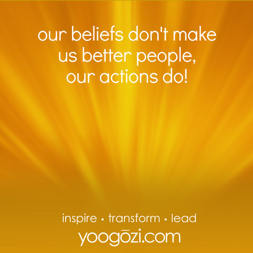 our beliefs don't make us better people, our actions do!