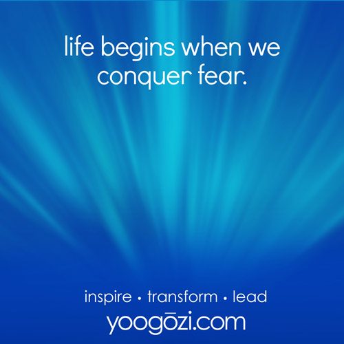 life begins when we conquer fear.
