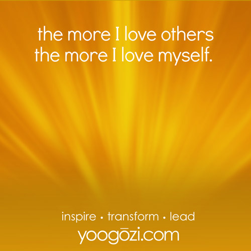 the more I love others the more I love myself.