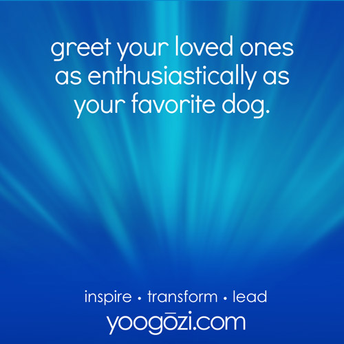 greet your loved ones as enthusiastically as your favorite dog.